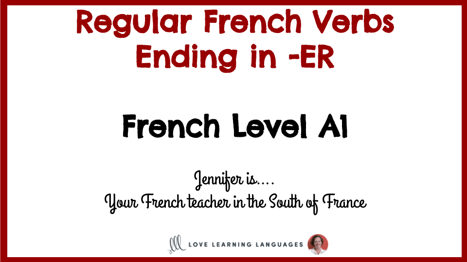 List of Regular French Verbs Ending in -ER – Love Learning Languages